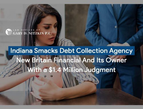 Indiana Smacks Debt Collection Agency New Britain Financial And Its Owner With a $1.4 Million Judgment